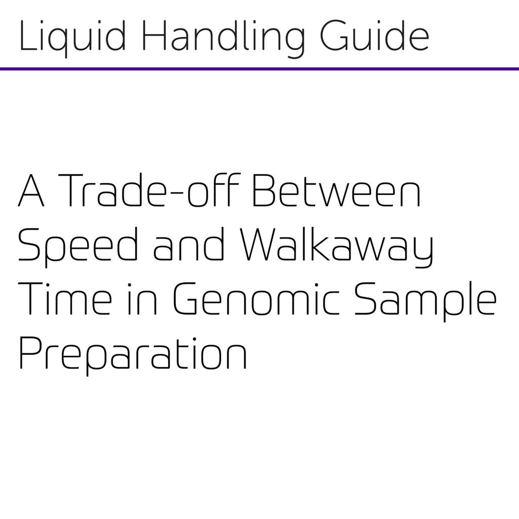 A Trade-off Between Speed and Walkaway Time in Genomic Sample Preparation-01-01