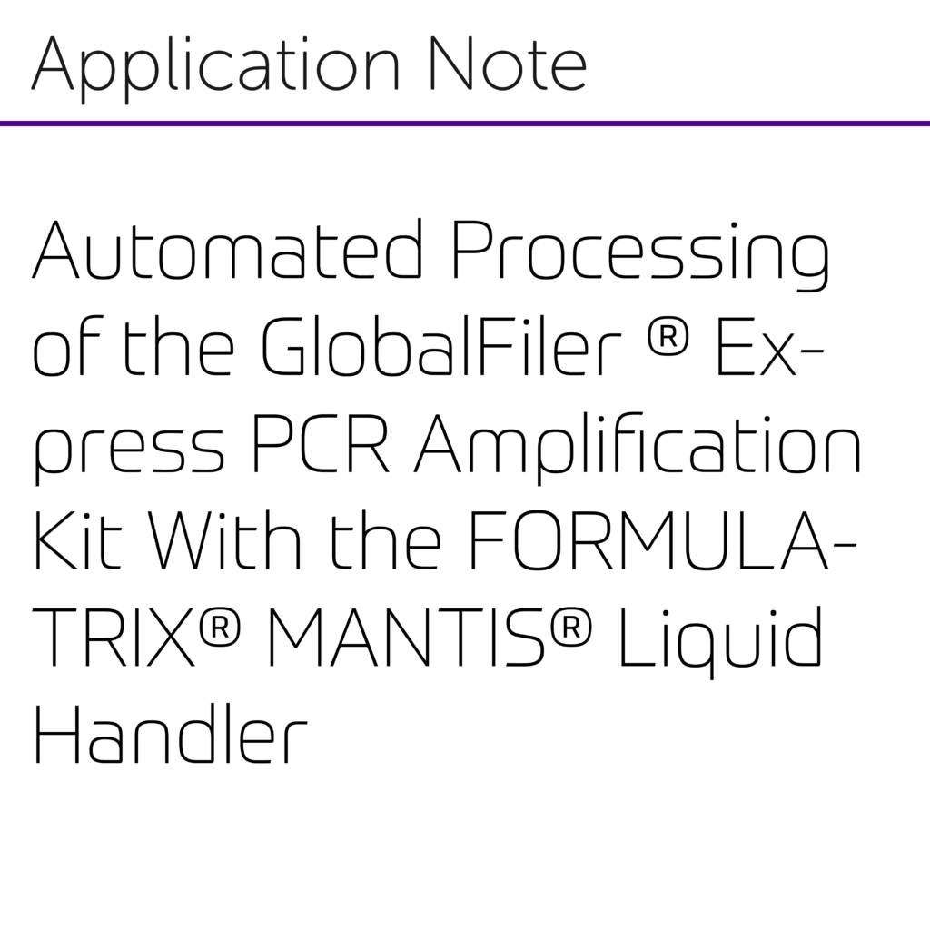 Automated Processing of the GlobalFiler ® Express PCR Amplification Kit With the FORMULATRIX® MANTIS® Liquid Handler-01